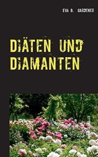 Diäten und Diamanten: Romantikthriller - bei Amazon.de (Werbelink)